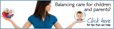 Balancing care for children and parents? Click here for tips that can help.