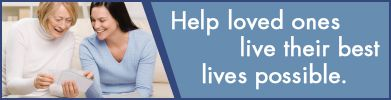 Helping loved ones live their best lives possible